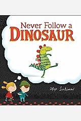 Never Follow a Dinosaur Hardcover
