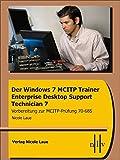Der Windows 7 MCITP Trainer -  Enterprise Desktop Support Technician - Vorbereitung für die MCITP Prüfung 70-685