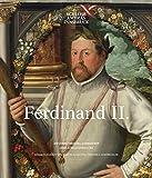 Ferdinand II.: 450 Jahre Tiroler Landesfürst. Jubiläumsausstellung