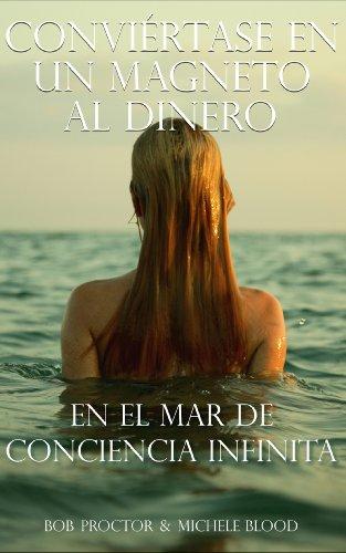 Conviertase En Un Magneto Al Dinero En El Mar De Conciencia Infinita (Spanish Edition) [Michele Blood - Bob Proctor] (Tapa Blanda)