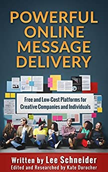 Powerful Online Message Delivery: Free and Low-Cost Platforms for Creative Companies and Individuals by [Schneider, Lee]