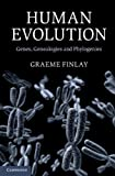 Human Evolution: Genes, Genealogies and Phylogenies, Graeme Finlay, 1107040124