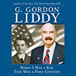 When I Was a Kid, This Was a Free Country | G. Gordon Liddy