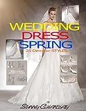 Wedding Dress Spring 25 Different styles (Wedding Spring) (Volume 1)
