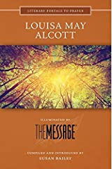 Louisa May Alcott: Illuminated by the Message (Literary Portals to Prayer) Paperback