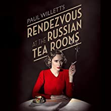 Rendezvous at the Russian Tea Rooms: The Spyhunter, the Fashion Designer & the Man From Moscow Audiobook by Paul Willetts Narrated by Jon Glover
