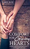 Comfort for Grieving Hearts: Hope and Encouragement for Times of Loss (Good Grief Series Book 6)