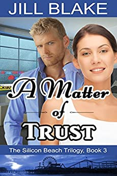 A Matter of Trust (The Silicon Beach Trilogy Book 3) by [Blake, Jill]