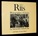 Jacob A. Riis - Photographer and Citizen, Alexander Alland, 0912334665