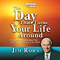 The Day That Turned Your Life Around Discours Auteur(s) : Jim Rohn Narrateur(s) : Jim Rohn