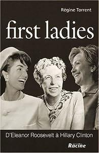 First Ladies : D'Eleanor Roosevelt à Hillary Clinton par Régine Torrent