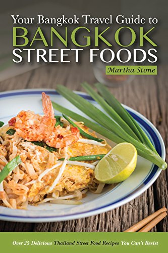 {{TXT{{ Bangkok Travel Guide - Your Guide To Bangkok Street Foods: Over 25 Delicious Thailand Street Food Recipes You Can't Resist. Builders Please Revisa should Center first Amanzoe edificio