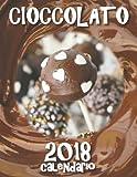Cioccolato 2018 Calendario (Edizione Italia) (Italian Edition)