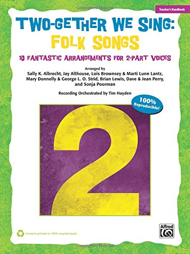 Two-Gether We Sing Folk Songs: 10 Fantastic Arrangements for 2-Part Voices (Kit), Book & CD (2 Part Arrangements)