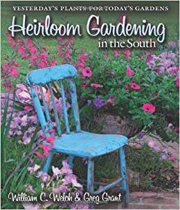 Elegant Heirloom Gardening In The South: Yesterdayu0027s Plants For Todayu0027s Gardens  (Texas Au0026M AgriLife Research And Extension Service Series): William C.  Welch, ...