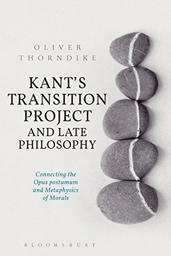 Kant's Transition Project and Late Philosophy: Connecting the Opus postumum and Metaphysics of Morals
