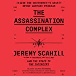 The Assassination Complex: Inside the Government's Secret Drone Warfare Program | Jeremy Scahill,The Staff of The Intercept,Edward Snowden - foreword,Glenn Greenwald - afterword