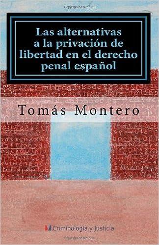 Las alternativas a la privación de libertad en el derecho penal español: Amazon.es: Montero, Tomás: Libros