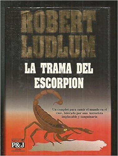 4c6b6b3b5be1 La Trama Del Escorpion (Spanish): Robert Ludlum: 9788401325014 ...
