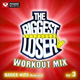 The Biggest Loser Workout Mix - Dance Hits Remixed Vol. 3 (60 Minute Non-Stop Workout Mix (130-135) )