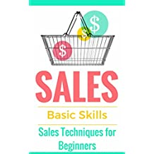 Sales: Techniques for Beginners - Sales 101 - How to sell anything - Sales Training - Selling (Sales Books - Sales...