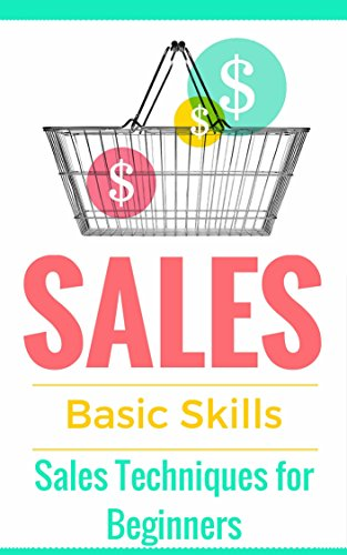Sales: Techniques for Beginners - Sales 101 - How to sell anything - Sales Training - Selling (Sales Books - Sales tips - Selling online - Selling offline - Selling door-to-door)