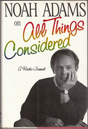 Noah Adams on All Things Considered: A Radio Journal