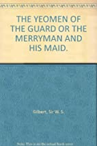 The yeomen of the guard;: Or, The merryman…