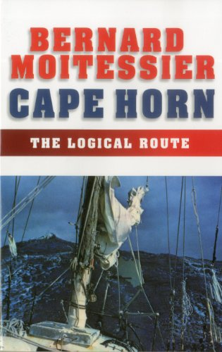 Cape Horn: The Logical Route: 14,216 Miles Without a Port of Call