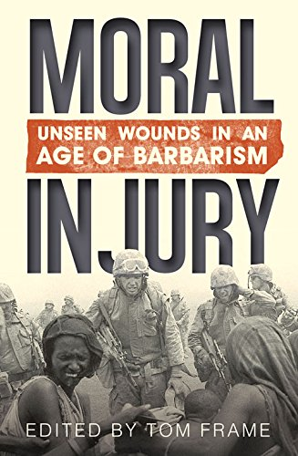 moral injury unseen wounds in an age of barbarism acsacs tom frame 9781742234656 amazoncom books