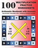 100 Multiplication Practice Worksheets Arithmetic Workbook with Answers, Anne Fairbanks, 1468141872