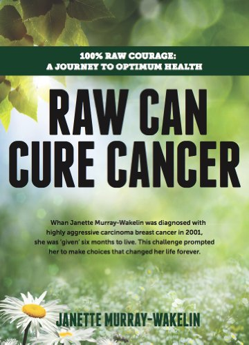 Raw Can Cure Cancer: Highlights from a True Story by Janette Murray-Wakelin