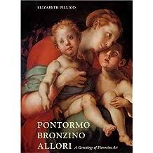 Pontormo, Bronzino, and Allori: A Geneaology of Florentine Art by Elizabeth Pilliod (2001-06-01)