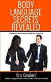 Body Language Secrets Revealed, Eric Goulard, 1491040955