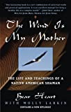 The Wind Is My Mother: The Life and Teachings of a Native American Shaman (English Edition)