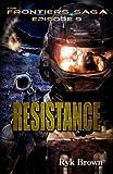 "Ep.#9 - ""Resistance"" (The Frontiers Saga) (Volume 9)"