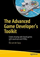 The Advanced Game Developer's Toolkit: Create Amazing Web-based Games with JavaScript and HTML5