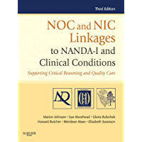 NOC and NIC Linkages to NANDA-I and Clinical Conditions - E-Book: Nursing Diagnosis, Outcomes, and Interventions (NANDA, NOC, and NIC Linkages)
