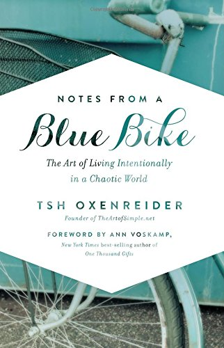 Notes from a Blue Bike: The Art of Living Intentionally in a Chaotic World