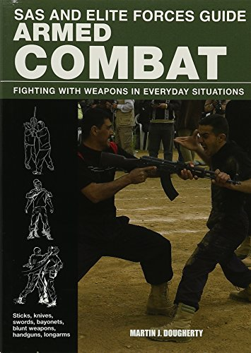 SAS and Elite Forces Guide Armed Combat: Fighting With Weapons In Everyday Situations - Elite Forces Manual
