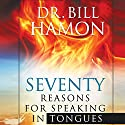 Seventy Reasons for Speaking in Tongues: Your Own Built in Spiritual Dynamo Audiobook by Bill Hamon Narrated by Lee Alan
