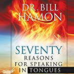 Seventy Reasons for Speaking in Tongues: Your Own Built in Spiritual Dynamo | Bill Hamon