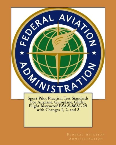 Sport Pilot Practical Test Standards For Airplane, Gyroplane, Glider, Flight Instructor FAA-S-8081-29 with Changes 1, 2, and 3 ebook
