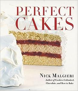 Perfect Cakes Nick Malgieri 9780060198794 Amazon Books
