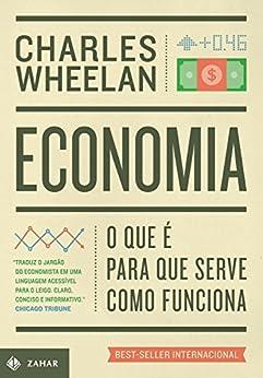 Economia: O que é, para que serve, como funciona por [Wheelan, Charles]