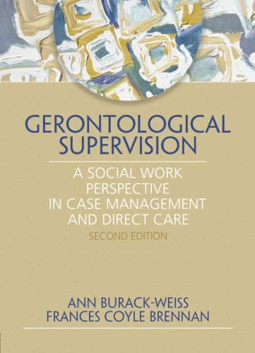 Gerontological Supervision: A Social Work Perspective in Case Management and Direct Care by Brand: Routledge