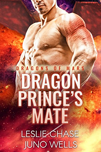 Dragon Prince's Mate: Dragons of Mars by [Chase, Leslie, Wells, Juno]