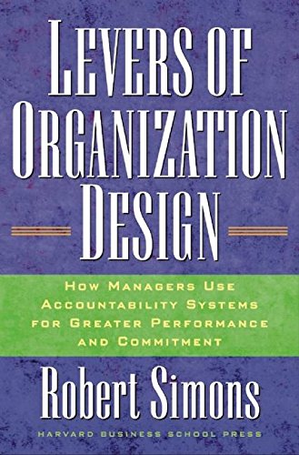 Levers Of Organization Design: How Managers Use Accountability Systems For Greater Performance And Commitment (Design Lever)