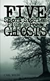 Five Short Stories Plus a Poem Ghosts, Carl Wilds, 1449006949