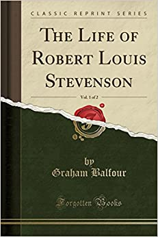 The Life of Robert Louis Stevenson, Vol. 1 of 2 (Classic Reprint)